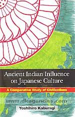 Ancient Indian influence on Japanese culture :  a comparative study of civilizations /