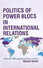 Politics of power blocs in international relations /