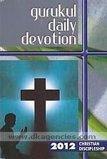 Gurukul daily devotion, 2012 :  Christian discipleship /