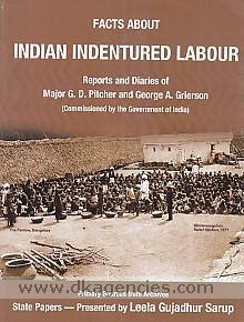 Facts about Indian indentured labour!! :  reports and diaries of Major G.D. Pitcher and George A. Grierson (commissioned by the Government of India) /