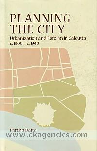 Planning the city :  urbanization and reform in Calcutta, c. 1800-c. 1940 /