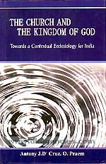 The church and the kingdom of god :  towards a contextual ecclesiology for India /