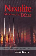 The Naxalite movement in Bihar :  ideology, setting, practice and outcome /