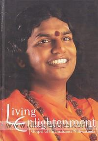 Living enlightenment :  gospel of Paramahamsa Nithyananda /