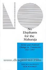 No elephants for the Maharaja :  social and political change in the Princely State of Travancore, 1921-1947 /