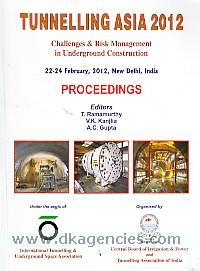 Tunnelling Asia 2012 :  challenges & risk management in underground construction, 22-24 February, 2012, New Delhi, India : proceedings /