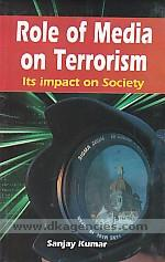 Role of media on terrorism, its impact on society /
