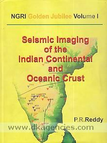 Seismic imaging of the Indian continental and oceanic crust /