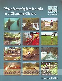 Water sector options for India in a changing climate /