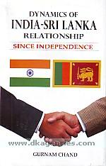 Dynamics of India-Sri Lanka relationship :  since independence /
