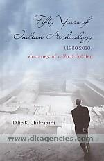 Fifty years of Indian archaeology, 1960-2010 :  journey of a foot soldier /