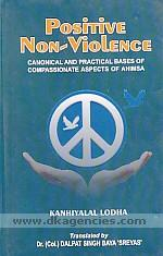 Positive non-violence :  canonical and practical bases of compassionate aspects of ahimsa /