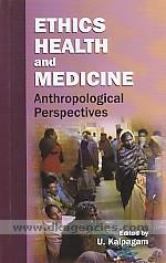 Ethics, health, and medicine :  anthropological perspectives /
