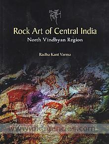 Rock art of central India :  north Vindhyan region : with special reference to Mirzapur and the adjoining regions in Uttar Pradesh and Baghelkhand in Madhya Pradesh /