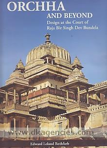 Orchha and beyond :  design at the court of Raja Bir Singh Dev Bundela /