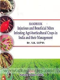 Handbook :  injurious and beneficial mites infesting agri-horticultural crops in India and their management /