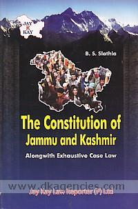 The constitution of Jammu and Kashmir :  with exhaustive case law from Supreme Court and Jammu & Kashmir High Court /