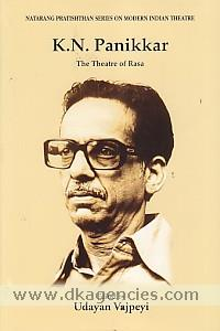 K.N. Panikkar :  the theatre of rasa /