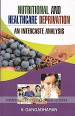 Nutritional and healthcare deprivation :  an intercaste analysis /