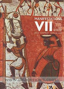 Manifestations VII :  75 artists : 20th century Indian art /