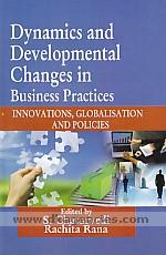 Dynamics and developmental changes in business practices :  innovations, globalisation and policies /