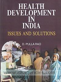 Health development in India :  issues and solutions /