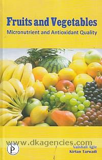 Fruits and vegetables :  micronutrient and antioxidant quality /