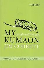 My Kumaon :  uncollected writings /