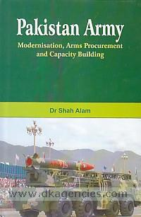Pakistan army :  modernisation, arms procurement and capacity building /