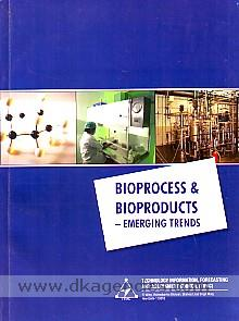 Bioprocess & bioproducts :  emerging trends /