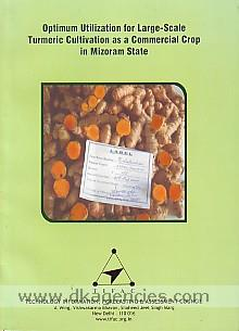 Optimum utilization for large-scale turmeric cultivation as a commercial crop in Mizoram State /