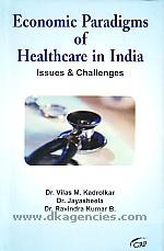Economic paradigms of healthcare in India :  issues & challenges /