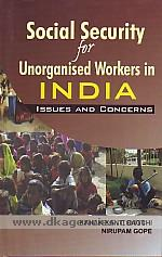 Social security for unorganised workers in India :  issues and concerns /