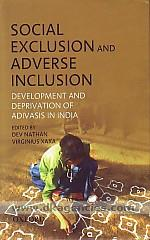 Social exclusion and adverse inclusion :  development and deprivation of adivasis in India /
