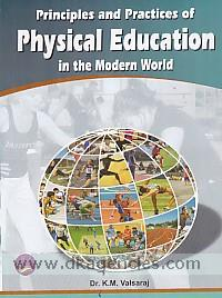 Principles and practices of physical education in the modern world /