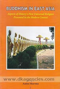 Buddhism in East Asia :  aspects of history's first universal religion presented in the modern context /