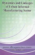 Dynamics and linkages of urban informal manufacturing sector /