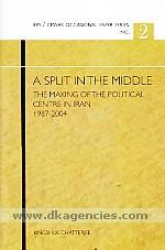 A split in the middle :  the making of the political centre in Iran, 1987-2004 /