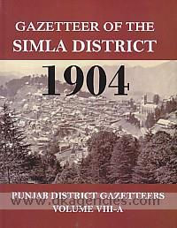 Gazetteer of the Simla District, 1904 :  Punjab district gazetteers, volume VIII A.