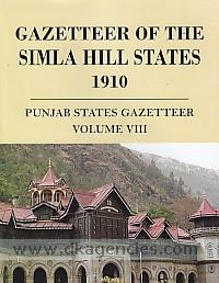 Gazetteer of the Simla Hill States, 1910 :  Punjab states gazetteer, volume VIII.