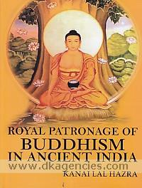 Royal patronage of Buddhism in ancient India /