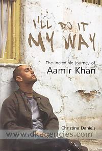 I'll do it my way :  the incredible journey of Aamir Khan /
