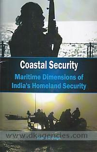 Coastal security :  maritime dimensions of India's homeland security /