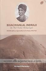 Bhagwanlal Indraji :  the first Indian archaeologist : multidisciplinary approaches to the study of the past /