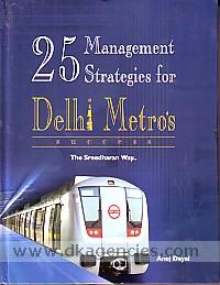 25 management strategies for Delhi Metro's success :  the Sreedharan way- /