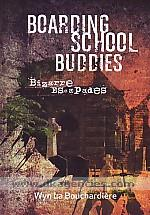Boarding school buddies :  bizzare escapades /