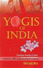 Yogis of India :  timeless stories of their lives and wisdom /