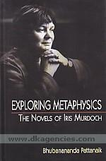 Exploring metaphysics :  the novels of Iris Murdoch /