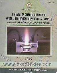 A manual on chemical analysis of national geochemical mapping (NGCM) samples :  guidelines and package wise analytical methods /