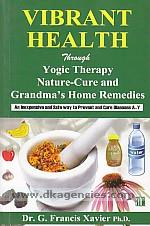 Vibrant health :  through yogic therapy, nature-cure and grandma's home remedies : an inexpensive and safe way to prevent and cure diseases A-Y /